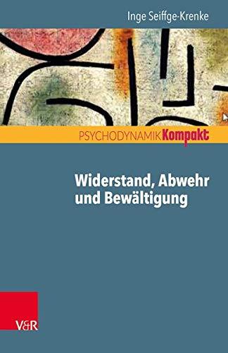 Widerstand, Abwehr und Bewältigung (Psychodynamik kompakt)