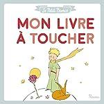 Le Petit Prince - Mon livre à toucher d'Antoine de Saint-Exupéry