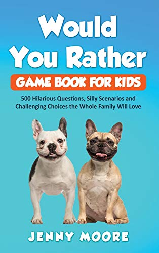 Would You Rather Game Book for Kids: 500 Hilarious Questions, Silly Scenarios and Challenging Choices the Whole Family Will Love ~ TOP Books