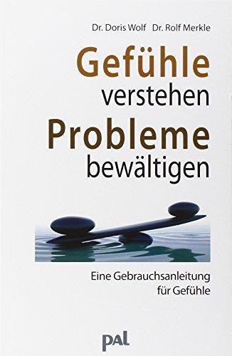 Gefühle verstehen, Probleme bewältigen: Eine Gebrauchsanleitung für Gefühle von Doris Wolf ( 2012 )