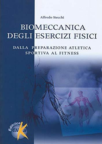 Biomeccanica degli esercizi fisici. Dalla preparazione atletica sportiva al fitness