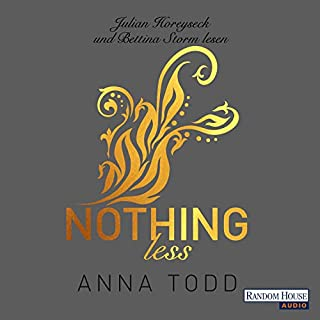 Nothing less     After 7              By:                                                                                                                                 Anna Todd                               Narrated by:                                                                                                                                 Julian Horeyseck,                                                                                        Bettina Storm                      Length: 7 hrs and 26 mins     Not rated yet     Overall 0.0