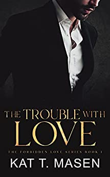 The Trouble With Love: An Age Gap Romance (The Forbidden Love Series Book 1) by [Kat T. Masen]