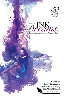 Ink Dreams: Stories by members of Authors' Tale (Authors' Tale anthology Book 3) by [Cayce Berryman, Crystal M M Burton, Michelle King]
