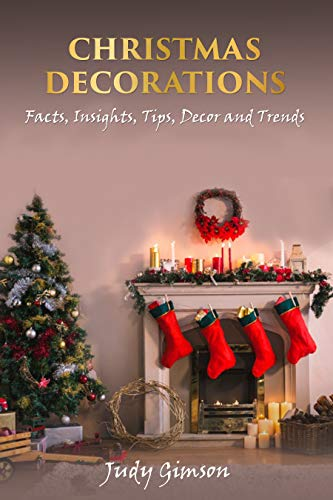 Christmas decorations: Facts, Insights, Tips, Decor and Trends + outdoor christmas decorations ideas (English Edition)