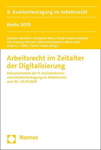 Arbeitsrecht im Zeitalter der Digitalisierung: Dokumentation der 9. Assistentinnen- und Assistententagung im Arbeitsrecht vom 25.-27.07.2019