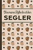 Ohne meinen Kaffee bin ich kein Segler: Segler Geschenke: für Segler und Seglerinnen, die viel Kaffee brauchen - blanko A5 Notizbuch liniert mit über 100 Seiten Geschenkidee -...