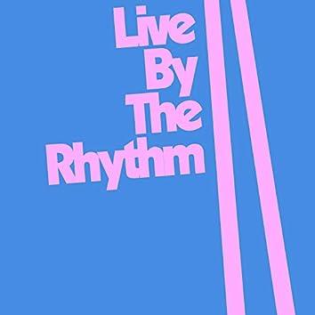 Live By The Rhythm