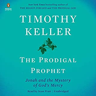 The Prodigal Prophet     Jonah and the Mystery of God's Mercy              By:                                                                                                                                 Timothy Keller                               Narrated by:                                                                                                                                 Sean Pratt                      Length: 4 hrs and 42 mins     209 ratings     Overall 4.8
