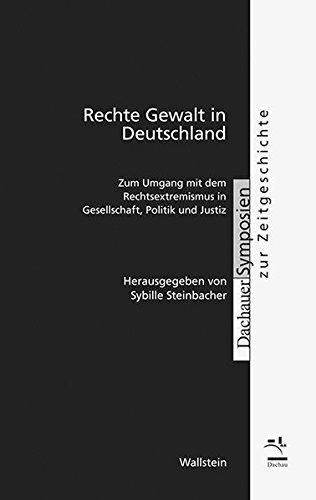 Rechte Gewalt in Deutschland: Zum Umgang mit dem Rechtsextremismus in Gesellschaft, Politik und Justiz (Dachauer Symposien zur Zeitgeschichte)