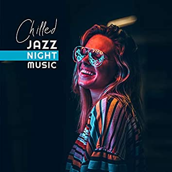 Chilled Jazz Night Music – Relaxing Evening Instrumental Songs, Peaceful Smooth Melodies