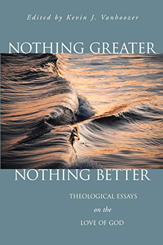 Image of Nothing Greater, Nothing Better: Theological Essays on the Love of God