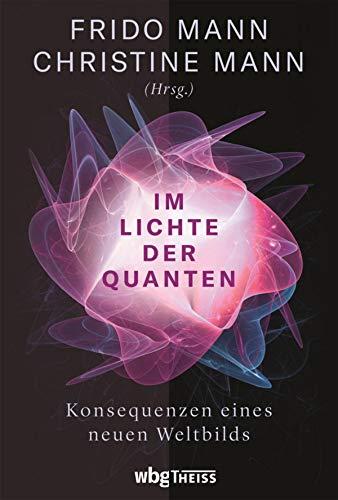 Im Lichte der Quanten: Konsequenzen eines neuen Weltbilds