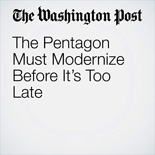 The Pentagon Must Modernize Before It's Too Late copertina