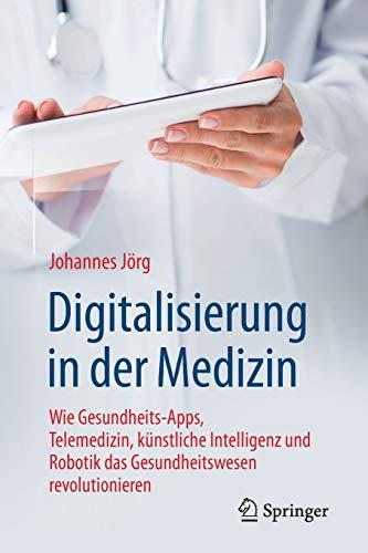 Digitalisierung in der Medizin: Wie Gesundheits-Apps, Telemedizin, künstliche Intelligenz und Robotik das Gesundheitswesen revolutionieren