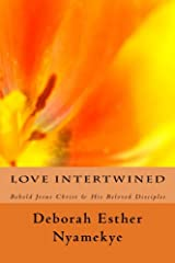 Love Intertwined: Behold Jesus Christ & His Beloved Disciples Paperback