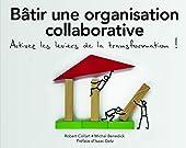 Bâtir une organisation collaborative - Activez les leviers de la transformation ! de Robert Collart