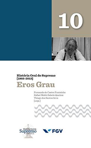 História Oral do Supremo (1988-2013) - Volume 10: Eros Grau