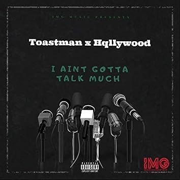 I Ain't Gotta Talk Much (feat. Hqllywood)