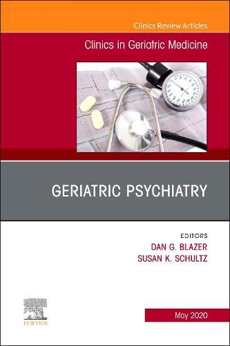 Geriatric Psychiatry, an Issue of Clinics in Geriatric Medicine, Volume 36-2