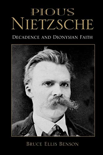 Pious Nietzsche: Decadence and Dionysian Faith (Philosophy of Religion)