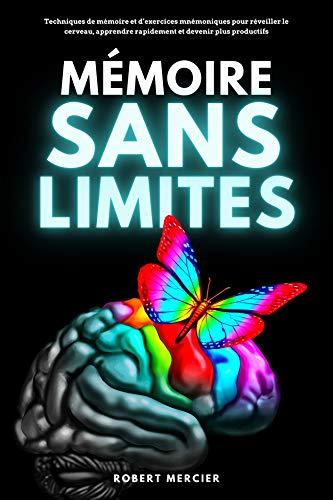 Couverture du livre MÉMOIRE SANS LIMITES: Techniques de mémoire et d'exercices mnémoniques pour réveiller le cerveau, apprendre rapidement et devenir plus productifs