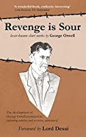 Revenge is Sour - lesser-known short works by George Orwell: The development of George Orwell portrayed in enduring articles and reviews, annotated