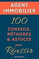 Agent immobilier - 100 Conseils, Méthodes et Astuces, pour Réussir de 365 Conseils