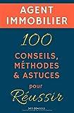 Agent immobilier - 100 Conseils, Méthodes et Astuces, pour Réussir