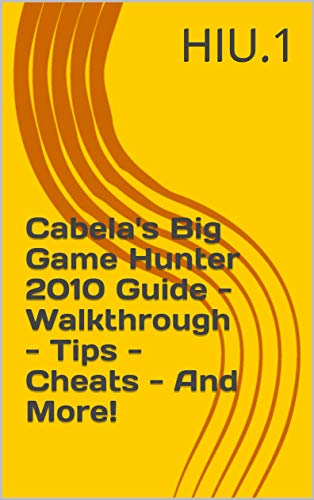 Cabela's Big Game Hunter 2010 Guide - Walkthrough - Tips - Cheats - And More! (English Edition)