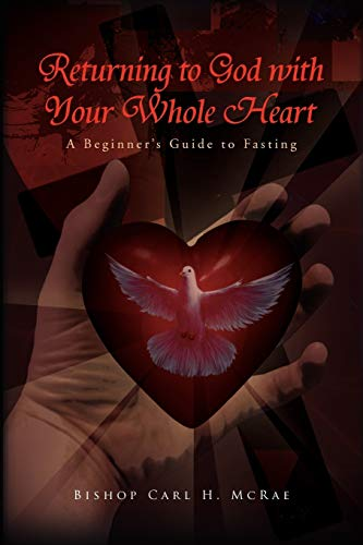 Returning to God with Your Whole Heart: A Beginner's Guide to Fasting