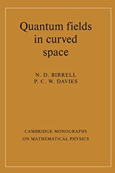 Quantum Fields in Curved Space (Cambridge Monographs on Mathematical Physics) by [N. D. Birrell, P. C. W. Davies]