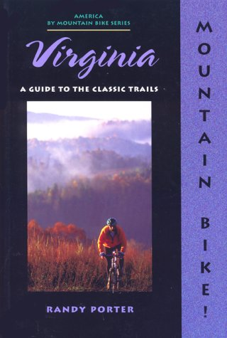 Mountain Bike Virginia!: A Guide to the Classic Trails