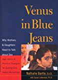 Venus in Blue Jeans: Why Mothers and Daughters Need to Talk about Sex...