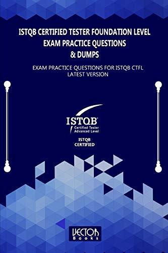 ISTQB Certified Tester Foundation Level Exam Practice Questions & Dumps: Exam Practice Questions for ISTQB LATEST VERSION