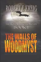 The Walls of Woodmyst: The Woodmyst Chronicles Book I