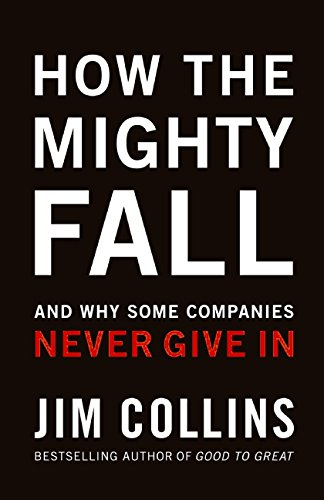 How The Mighty Fall: And Why Some Companies Never Give In...
