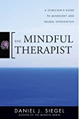 The Mindful Therapist: A Clinician's Guide to Mindsight and Neural Integration (Norton Series on Interpersonal Neurobiology) Kindle Edition