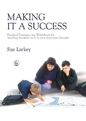 Making it a Success: Practical Strategies and Worksheets for Teaching Students with Autism Spectrum Disorder