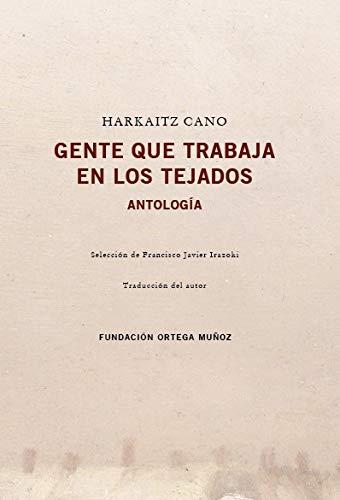 Gente Que Trabaja En Los Tejados: Antología (VOCES SIN TIEMPO)