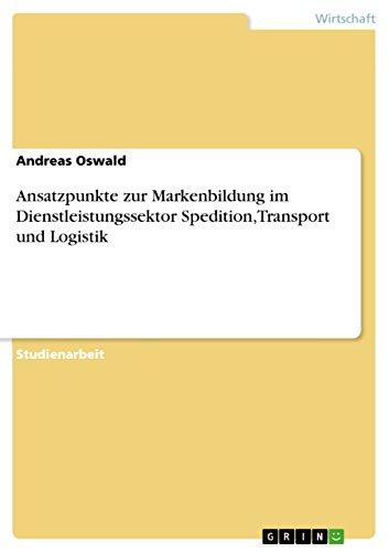 Ansatzpunkte zur Markenbildung im Dienstleistungssektor Spedition,Transport und Logistik
