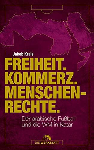 Freiheit. Kommerz. Menschenrechte: Der arabische Fußball und die WM in Katar