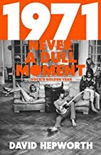 1971 - Never a Dull Moment : Rock's Golden Year(Hardback) - 2016 Edition