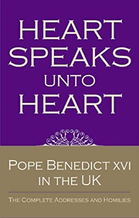 Heart Speaks Unto Heart: The Complete Addresses and Homilies of Pope Benedict XVI during his visit to the UK