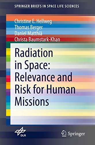 Radiation in Space: Relevance and Risk for Human Missions (SpringerBriefs in Space Life Sciences) (English Edition)