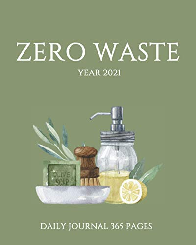 Zero Waste year 2021. Daily Journal 365 pages.: Annual 2021 planner. Recycle reduce reuse. Green living. Minimalist. Recycling. Gift for nature lovers. Calendar and agenda.