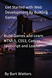 Get Started with Web Development By Building Games: Build Games and Learn HTML5, CSS3, Canvas, Javascript and Loader (English Edition)
