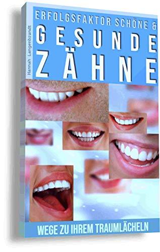 Zähne - Erfolgsfaktor schöne und gesunde Zähne: Zähne weißer machen, bleichen oder aufhellen sowie gesunde Zähne fördern und richtig Zähne putzen. Erfolgreiche Wege zu Ihrem Traumlächeln