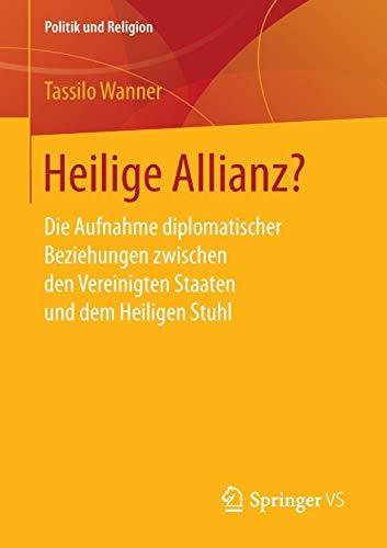 Heilige Allianz?: Die Aufnahme diplomatischer Beziehungen zwischen den Vereinigten Staaten und dem Heiligen Stuhl (Politik und Religion)