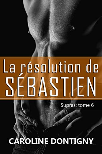 La résolution de Sébastien: Supras tome 6 (Romance / Littérature sentimentale) (French Edition)